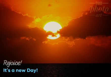 ~ ~ REJOICE! ITS A NEW DAY! ~ ~
